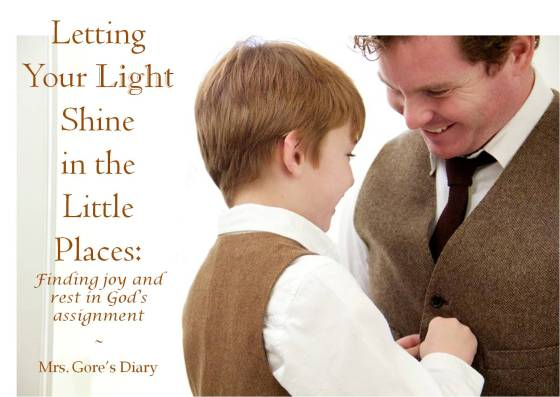 Letting Your Light Shine in the Little Places: finding joy and rest in God's seemingly small assignment for your life