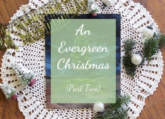 an evergreen christmas part two - An Evergreen Christmas